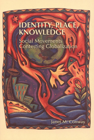Identity, Place, Knowledge: Social Movements Contesting Globalization