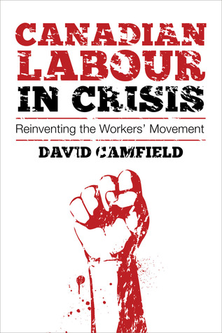 Canadian Labour in Crisis: Reinventing the Workers' Movement