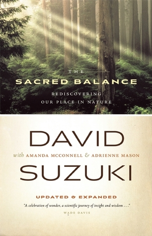 The Sacred Balance: Rediscovering Our Place in Nature, Updated and Expanded por David Suzuki, Adrienne Mason, Amanda McConnell