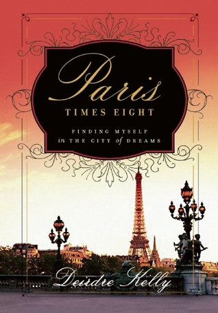 Paris Times Eight by Deirdre Kelly
