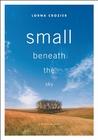 Small Beneath the Sky: A Prairie Memoir