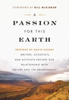 A Passion for This Earth: Writers, Scientists, and Activists Explore Our Relationship with Nature and the
