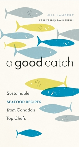 Descargar libros español ibooks A Good Catch: Sustainable Seafood Recipes from Canada's Top Chefs