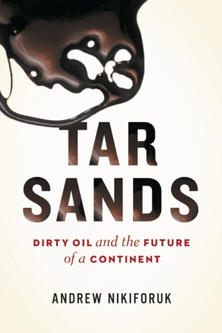Tar Sands: Dirty Oil and the Future of a Continent...