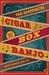 Cigar Box Banjo by Paul Quarrington