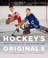 Hockey's Original 6: Great Players of the Golden Era