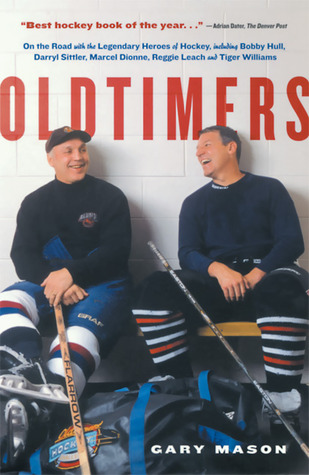 Oldtimers: On the Road with the Legendary Heroes of Hockey, Including Bobby Hull, Darryl Sittler, Marcel Dionne, Reggie Leach and Tiger Williams