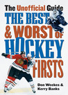 The Best and Worst of Hockey's Firsts: The Unofficial Guide