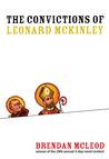 The Convictions of Leonard McKinley by Brendan Mcleod
