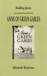 Kindling Spirit: Lucy Maud Montgomery's Anne of Green Gables (Canadian Fiction Studies series)