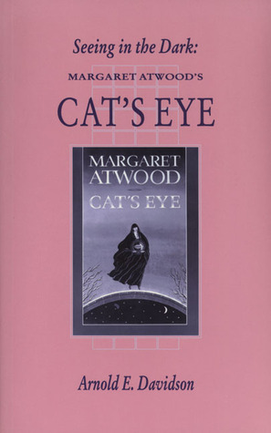 Seeing In The Dark Margaret Atwoods Cats Eye By Arnold E Davidson