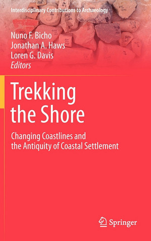 Trekking the Shore: Changing Coastlines and the Antiquity of Coastal Settlement