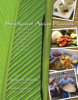 Southeast Asian Flavors: Adventures in Cooking the Foods of Thailand, Vietnam, MalaysiaSingapore