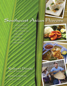 Southeast Asian Flavors: Adventures in Cooking the Foods of Thailand, Vietnam, Malaysia  Singapore