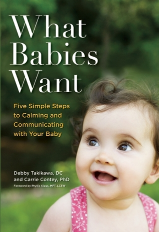 What Babies Want: Five Simple Steps to Calming and Communicating with Your Baby