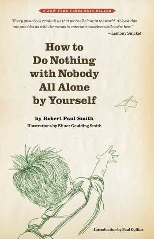 How to do nothing with nobody all alone by yourself by robert paul smith 7022939 solutioingenieria Image collections
