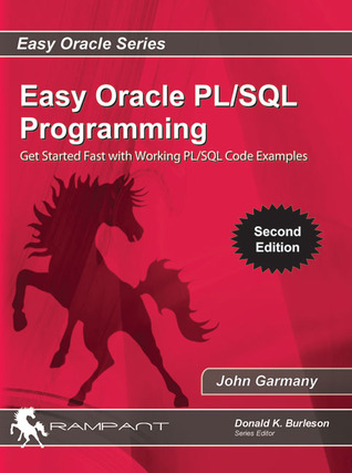 Easy Oracle Plsql Programming: Get Started Fast with Working Pl/SQL Code Examples