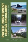 Pacific Northwest Camping Destinations: RV and Car Camping Destinations in Oregon, Washington, and British Columbia