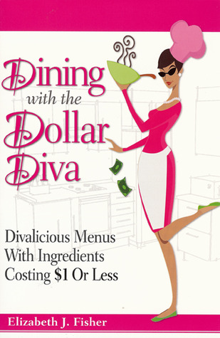 Dining with the Dollar Diva: Divalicious Recipes with Ingredients Costing a Dollar or Less
