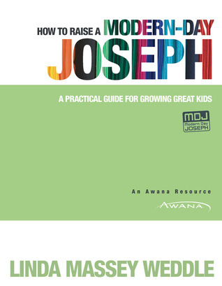 How to Raise a Modern-Day Joseph: A Practical Guide for Growing Great Kids