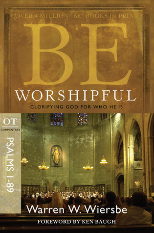 Be Worshipful: Glorifying God for Who He Is (The BE Series Commentary Psalms 1-89