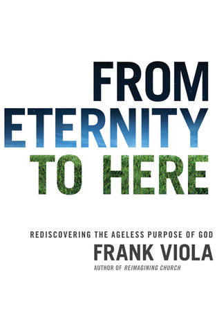 from-eternity-to-here-rediscovering-the-ageless-purpose-of-god