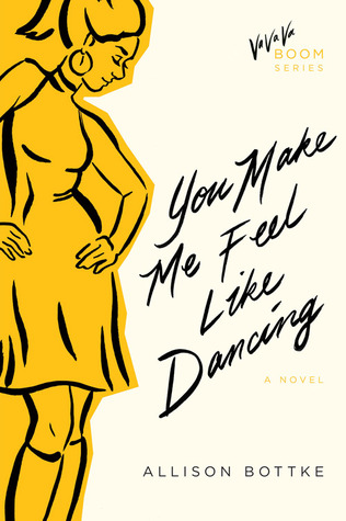 You Make Me Feel Like Dancing: A Novel