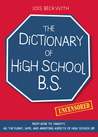 The Dictionary of High School BS: From Acne to Varsity, All the Funny, Lame, and Annoying Aspects of High School Life