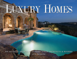 Luxury Homes of Texas: An Exclusive Showcase of Texas' Finest Architects Builders