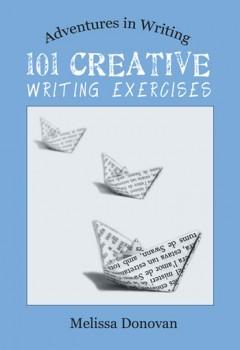 101 Creative Writing Exercises by Melissa Donovan