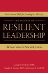 The Secrets of Resilient Leadership: When Failure Is Not an Option…Six Essential Characteristics for Leading in Adversity