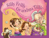Silly Frilly Grandma Tillie by Laurie Jacobs