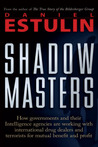 Shadow Masters: An International Network of Governments and Secret-Service Agencies Working Together with Drugs Dealers and Terrorists for Mutual Benefit and Profit