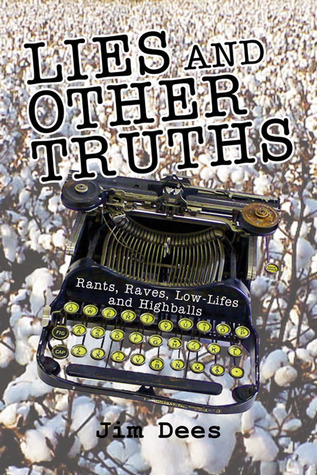 Lies and Other Truths: Rants, Raves, Low-Lifes and Highballs