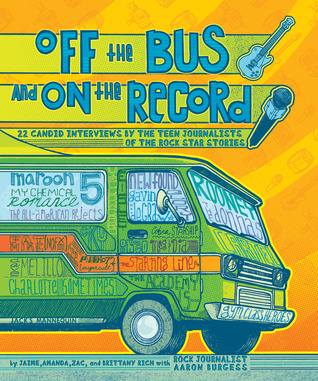 Off the Bus and On the Record: 22 Candid Rock Interviews by the Teen Journalists of Rock Star Stories