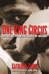 One Ring Circus: Dispatches from the World of Boxing