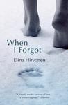 When I Forgot by Elina Hirvonen
