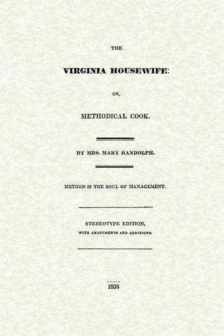 The Virginia Housewife, or Methodical Cook