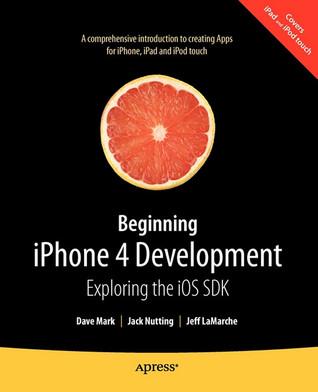 Beginning iPhone 4 Development by Dave Mark