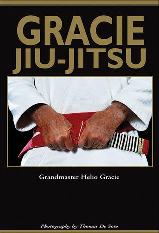 Gracie Jiu-Jitsu: The Master Text by Helio Gracie