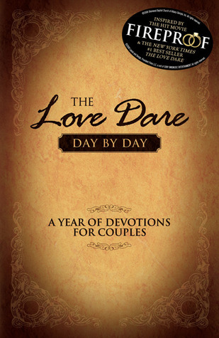 The Love Dare Day By A Year Of Devotions For Couples