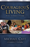 Courageous Living by Michael Catt