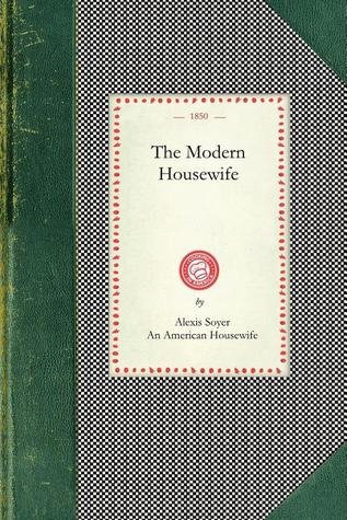 The Modern Housewife by Alexis Soyer Reviews Discussion