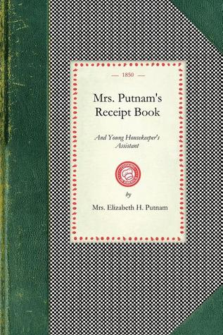 Mrs. Putnam's Receipt Book: And Young Housekeeper's Assistant
