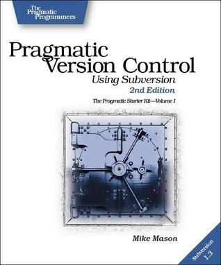 Pragmatic Version Control: Using Subversion (The Pragmatic Starter Kit Series)