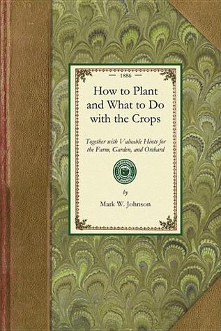 How to Plant and What to Do with the Crops