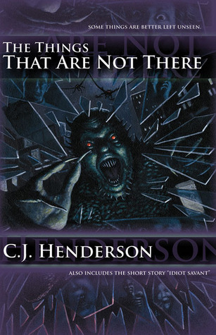The Things That Are Not There by C.J. Henderson