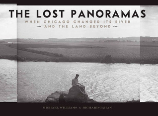 The Lost Panoramas: When Chicago Changed its River and the Land Beyond