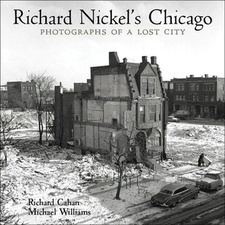 Richard Nickel's Chicago by Michael F. Williams