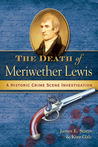 The Death of Meriwether Lewis: A Historic Crime Scene Investigation